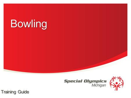 Michigan Bowling Training Guide. Singles Doubles Team Bowling Ramp Bowling Singles Ramp Bowling Doubles Unified Doubles Bowling Unified Team Bowling 2.