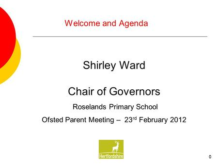 0 Welcome and Agenda Shirley Ward Chair of Governors Roselands Primary School Ofsted Parent Meeting – 23 rd February 2012.