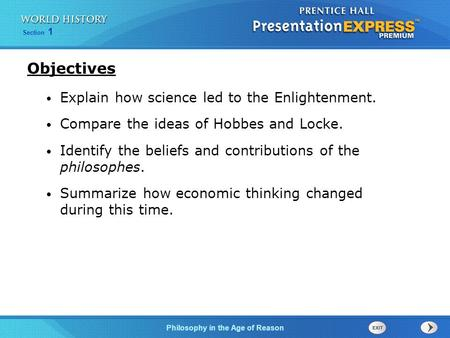 Section 1 Philosophy in the Age of Reason Explain how science led to the Enlightenment. Compare the ideas of Hobbes and Locke. Identify the beliefs and.