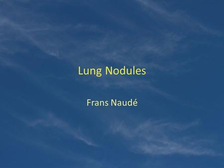 Lung Nodules Frans Naudé. Definition of Pulmonary nodule Rounded opacity, moderately well defined < 3cm in diameter Web p 97.