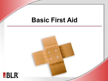 Basic First Aid. © Business & Legal Reports, Inc. 1003 Session Objectives Recognize the benefits of obtaining first-aid and CPR certification Identify.