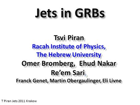 Jets in GRBs Tsvi Piran Racah Institute of Physics, The Hebrew University Omer Bromberg, Ehud Nakar Re'em Sari, Franck Genet, Martin Obergaulinger, Eli.