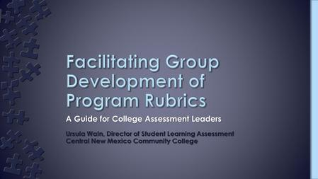 A Guide for College Assessment Leaders Ursula Waln, Director of Student Learning Assessment Central New Mexico Community College.