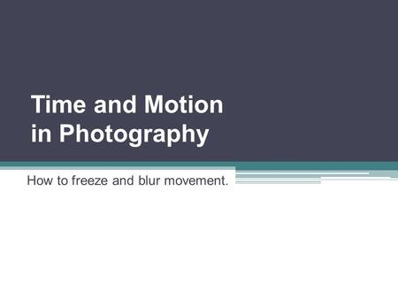 Time and Motion in Photography How to freeze and blur movement.