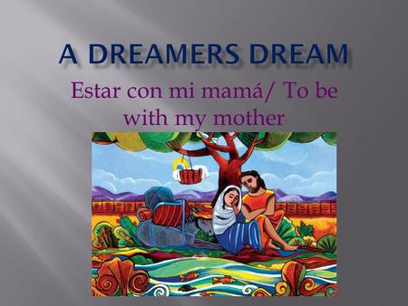 Estar con mi mamá/ To be with my mother.  Unaccompanied (UAC)minors are  Children who enter the United States without proper documentation  Age range.