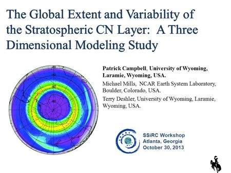 Patrick Campbell, University of Wyoming, Laramie, Wyoming, USA. Michael Mills, NCAR Earth System Laboratory, Boulder, Colorado, USA. Terry Deshler, University.