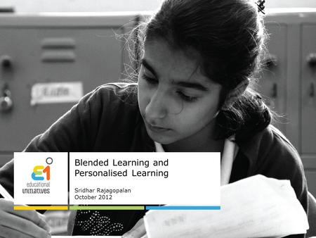 Blended Learning and Personalised Learning Sridhar Rajagopalan October 2012.