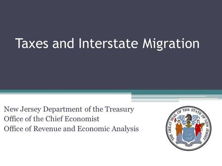 Taxes and Interstate Migration New Jersey Department of the Treasury Office of the Chief Economist Office of Revenue and Economic Analysis.