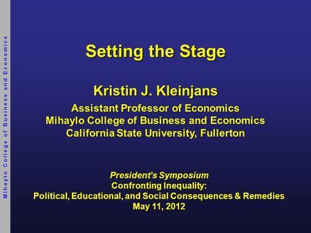 Setting the Stage President's Symposium Confronting Inequality: Political, Educational, and Social Consequences & Remedies May 11, 2012 Kristin J. Kleinjans.
