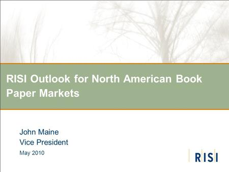 RISI Outlook for North American Book Paper Markets John Maine Vice President May 2010.