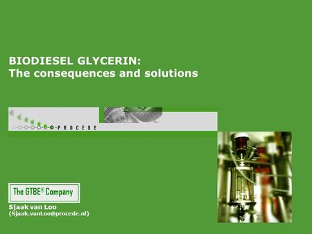 BIODIESEL GLYCERIN: The consequences and solutions Sjaak van Loo The GTBE ® Company.