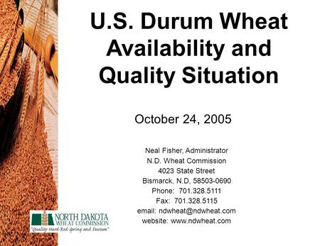 U.S. Durum Wheat Availability and Quality Situation Neal Fisher, Administrator N.D. Wheat Commission 4023 State Street Bismarck, N.D, 58503-0690 Phone: