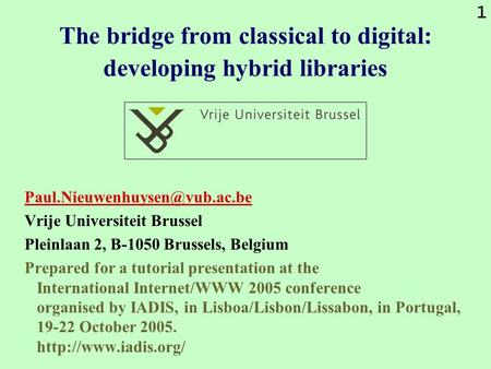 1 The bridge from classical to digital: developing hybrid libraries Vrije Universiteit Brussel Pleinlaan 2, B-1050 Brussels,