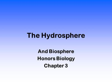 The Hydrosphere And Biosphere Honors Biology Chapter 3.