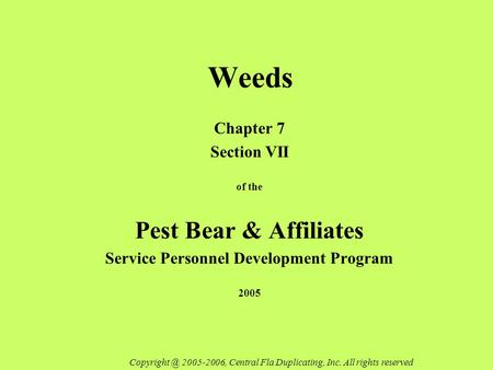 Weeds Chapter 7 Section VII of the Pest Bear & Affiliates Service Personnel Development Program 2005 2005-2006, Central Fla Duplicating, Inc.