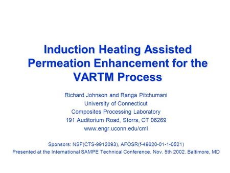 Induction Heating Assisted Permeation Enhancement for the VARTM Process Richard Johnson and Ranga Pitchumani University of Connecticut Composites Processing.