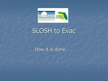 SLOSH to Evac How it is done……. Gloss over process…. LIDAR is flown to get high res elevation LIDAR is flown to get high res elevation Contractors create.