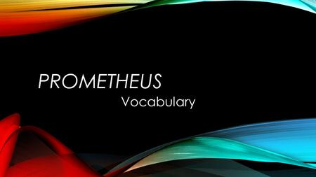"PROMETHEUS Vocabulary. PROMETHEUS Decree Aptitude Humility Spite Agony ""What you call darkness is the shadow of my decree "" ""An aptitude for admiring."