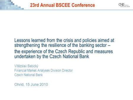 23rd Annual BSCEE Conference Lessons learned from the crisis and policies aimed at strengthening the resilience of the banking sector – the experience.