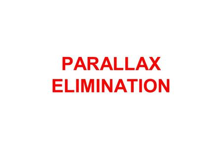 PARALLAX ELIMINATION. PARALLAX ELIMINATION In all optical instruments which have stadia hairs as a reference point for measuring a phenomena known as.