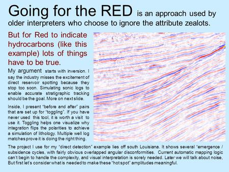 Going for the RED is an approach used by But for Red to indicate hydrocarbons (like this example) lots of things have to be true. The project I use for.
