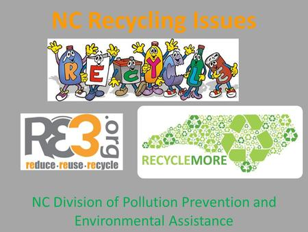 NC Recycling Issues NC Division of Pollution Prevention and Environmental Assistance.