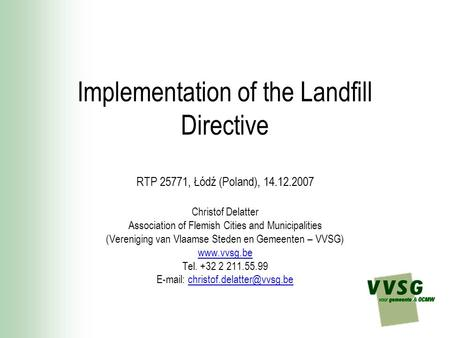 Implementation of the Landfill Directive RTP 25771, Łódź (Poland), 14.12.2007 Christof Delatter Association of Flemish Cities and Municipalities (Vereniging.
