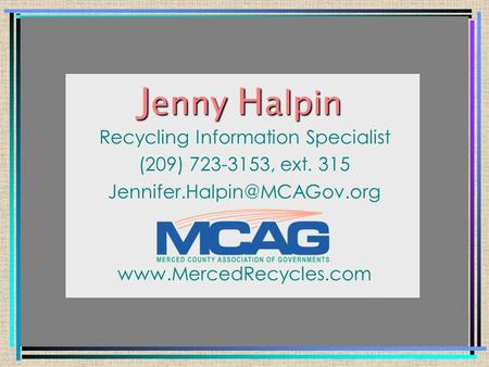 J enny H alpin Recycling Information Specialist (209) 723-3153, ext. 315