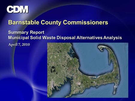 Barnstable County Commissioners Summary Report Municipal Solid Waste Disposal Alternatives Analysis April 7, 2010.