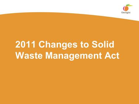 2011 Changes to Solid Waste Management Act. Solid Waste Stats (FY10) 11.95 million tons disposed in MSW landfills ▪16.5% of waste disposed in MSWs is.