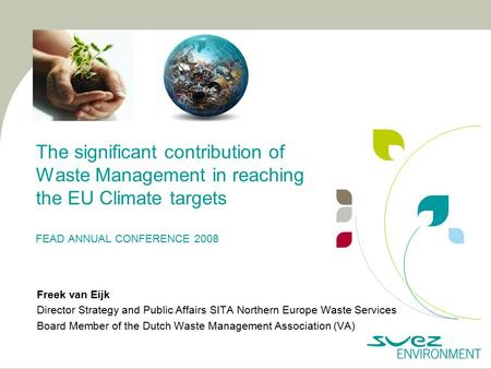 The significant contribution of Waste Management in reaching the EU Climate targets FEAD ANNUAL CONFERENCE 2008 Freek van Eijk Director Strategy and Public.