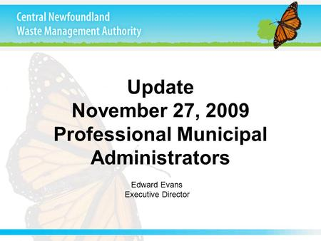 Update November 27, 2009 Professional Municipal Administrators Edward Evans Executive Director.