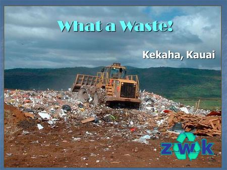 Kekaha, Kauai What a <strong>Waste</strong>!. We live in a finite environment … Can we continue to <strong>WASTE</strong> it?