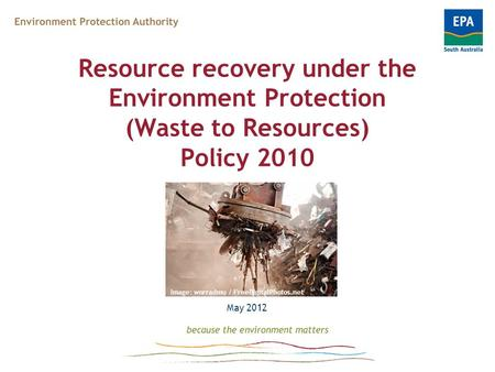 Resource recovery under the Environment Protection (Waste to Resources) Policy 2010 May 2012 Image: worradmu / FreeDigitalPhotos.net.