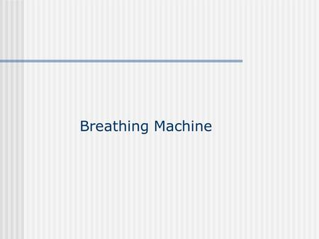 Breathing Machine. Design Requirements Provide/Remove 500cc of air Rate ≈ 15 breaths per minute Ability to vary volume of air, and rate Age (years)Weight.