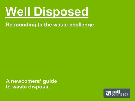 Well Disposed Responding to the waste challenge A newcomers' guide to waste disposal.