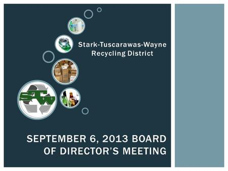 SEPTEMBER 6, 2013 BOARD OF DIRECTOR'S MEETING Stark-Tuscarawas-Wayne Recycling District.