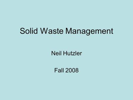 Solid Waste Management Neil Hutzler Fall 2008. Sources of Solid Wastes in the United States Mining wastes (3 billion tons per year) Agricultural wastes.
