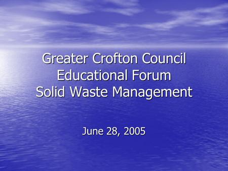 Greater Crofton Council Educational Forum Solid Waste Management June 28, 2005.