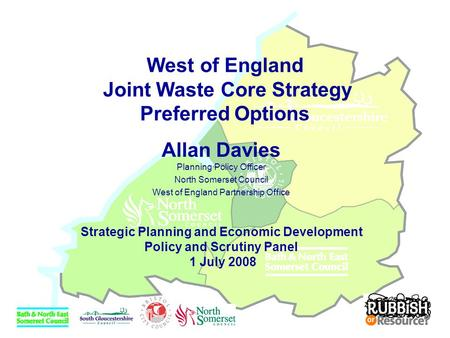 West of England Joint Waste Core Strategy Preferred Options Allan Davies Planning Policy Officer North Somerset Council West of England Partnership Office.