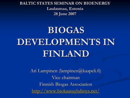 BIOGAS DEVELOPMENTS IN FINLAND Ari Lampinen Vice chairman Finnish Biogas Association  BALTIC STATES.
