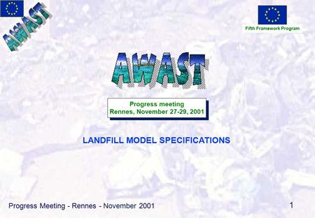 Progress Meeting - Rennes - November 2001 1 LANDFILL MODEL SPECIFICATIONS Fifth Framework Program Progress meeting Rennes, November 27-29, 2001 Progress.