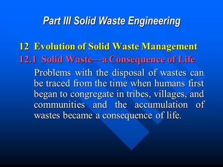 Part III Solid Waste Engineering 12 Evolution of Solid Waste Management 12.1 Solid Waste—a Consequence of Life Problems with the disposal of wastes can.