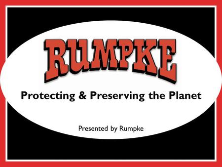 Click to edit Master title style Protecting & Preserving the Planet Presented by Rumpke.