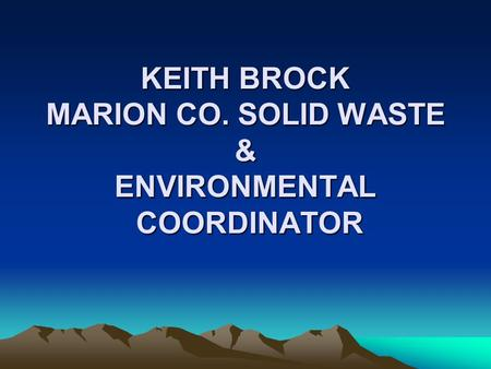 KEITH BROCK MARION CO. SOLID WASTE & ENVIRONMENTAL COORDINATOR.
