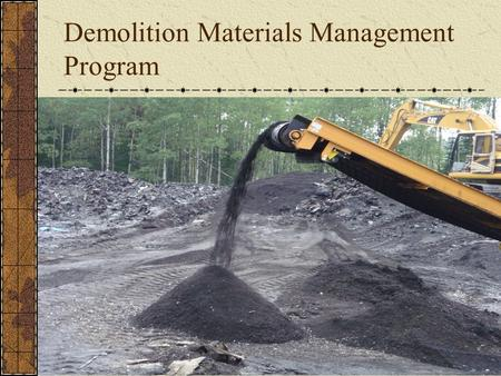 Demolition Materials Management Program. Program Goals Encourage reduction and recycling of demolition material Discourage using valuable RLF airspace.
