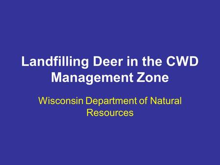 Landfilling Deer in the CWD Management Zone Wisconsin Department of Natural Resources.