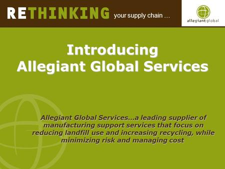 Your supply chain … Introducing Allegiant Global Services Introducing Allegiant Global Services Allegiant Global Services…a leading supplier of manufacturing.