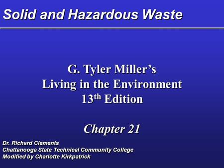 Solid and Hazardous Waste G. Tyler Miller's Living in the Environment 13 th Edition Chapter 21 G. Tyler Miller's Living in the Environment 13 th Edition.