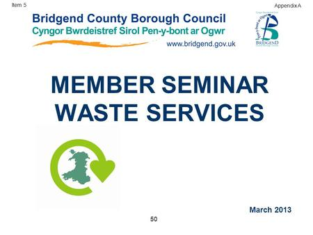 MEMBER SEMINAR WASTE SERVICES March 2013 Item 5 Appendix A 50.